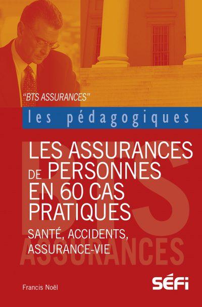 Les assurances de personnes en 60 cas pratiques, Francis Noël