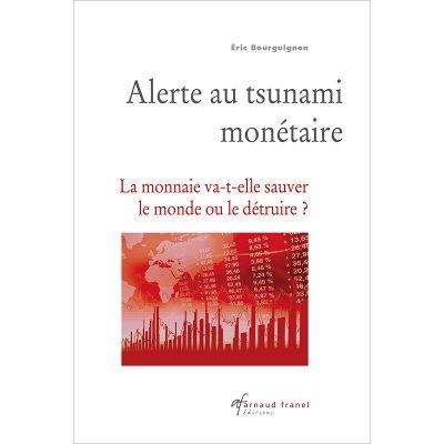 Alerte au tsunami monétaire - Éric Bourguignon