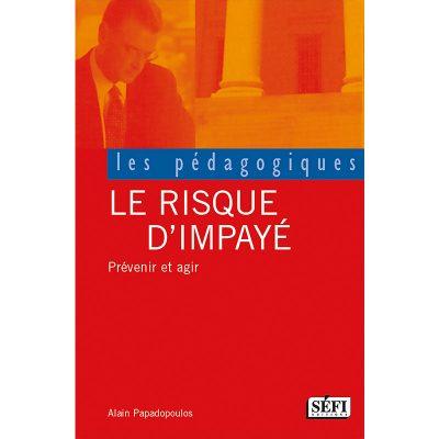 Le risque d'impayé, prévenir et agir - Alain Papadopoulos