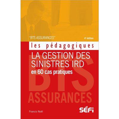 Pédagogique, La gestion des sinistres IRD en 60 cas pratiques - Francis Noël