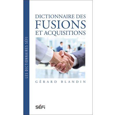 Dictionnaire des fusions et acquisitions - Gérard Blandin