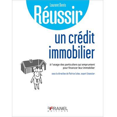 Réussir un crédit immobilier - Laurent Denis - 2018