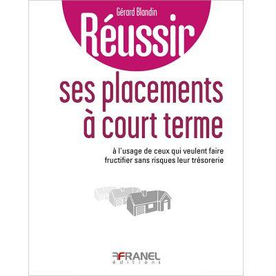 Réussir ses placements à court terme - Gérard Blandin - 2018