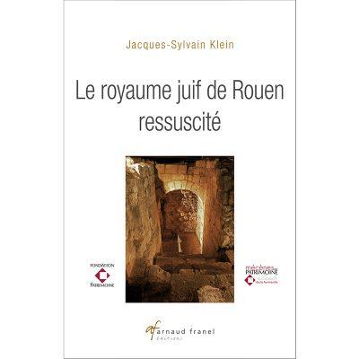 Le Royaume juif de Rouen ressuscité - Jacques-Sylvain Klein - 2019