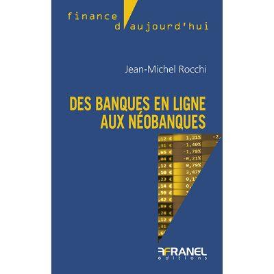 Des banques en ligne aux néobanques - Jean-Michel Rocchi