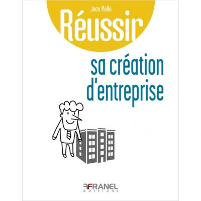 Russir sa création d'entreprise - Jean Melki